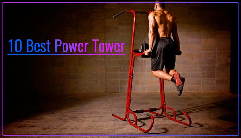 10 Best Power Tower