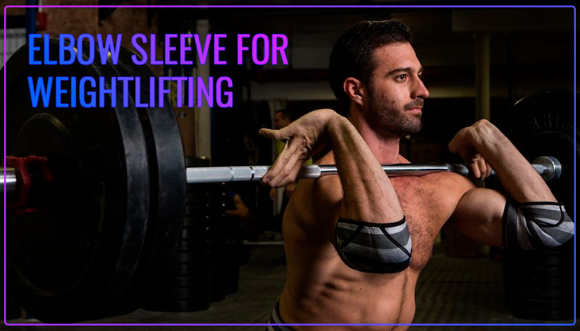 Best Elbow Sleeve for Weightlifting