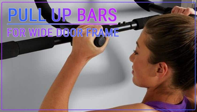Pull up bars for wide door frame