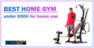 Best Home Gym Under $500